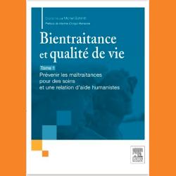 128. Bientraitance et qualité de vie : Tome 1 Prévenir les maltraitances pour des soins et une relation d'aide humanistes