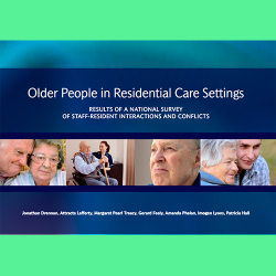 67. Older People in Residential Care Settings: results of a national survey of staff-resident interactions and conflicts